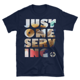 JUST ONE SERVING Tee