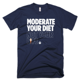 MODERATE YOUR DIET NOT YOUR LIFE Tee