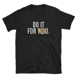 DO IT FOR YOU Tee