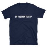 DO YOU EVEN TRACK Tee