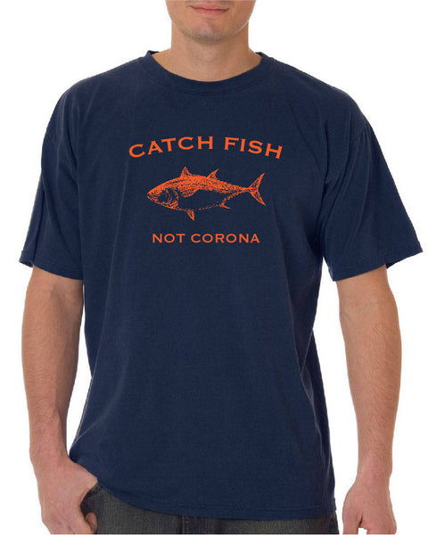 Catch Fish, Not Corona T-shirt
