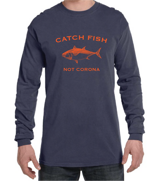 Catch Fish, Not Corona Long Sleeve T-shirt