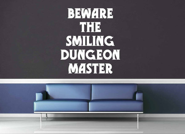 Beware the Smiling Dungeon Master - Gamer Quote - Wall Decal - geekerymade