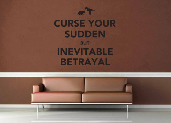 Curse Your Sudden but Inevitable Betrayal - Firefly Quote - Wall Decal