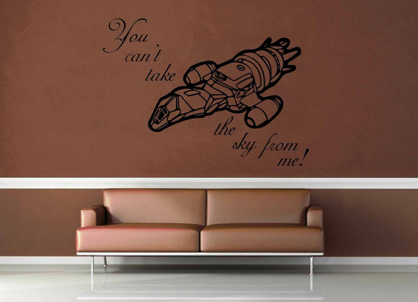 You Can't Take the Sky From Me - Firefly Quote - Wall Decal - geekerymade