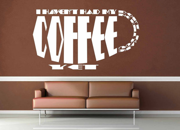 I Haven't Had My Coffee - Wall Decal - geekerymade