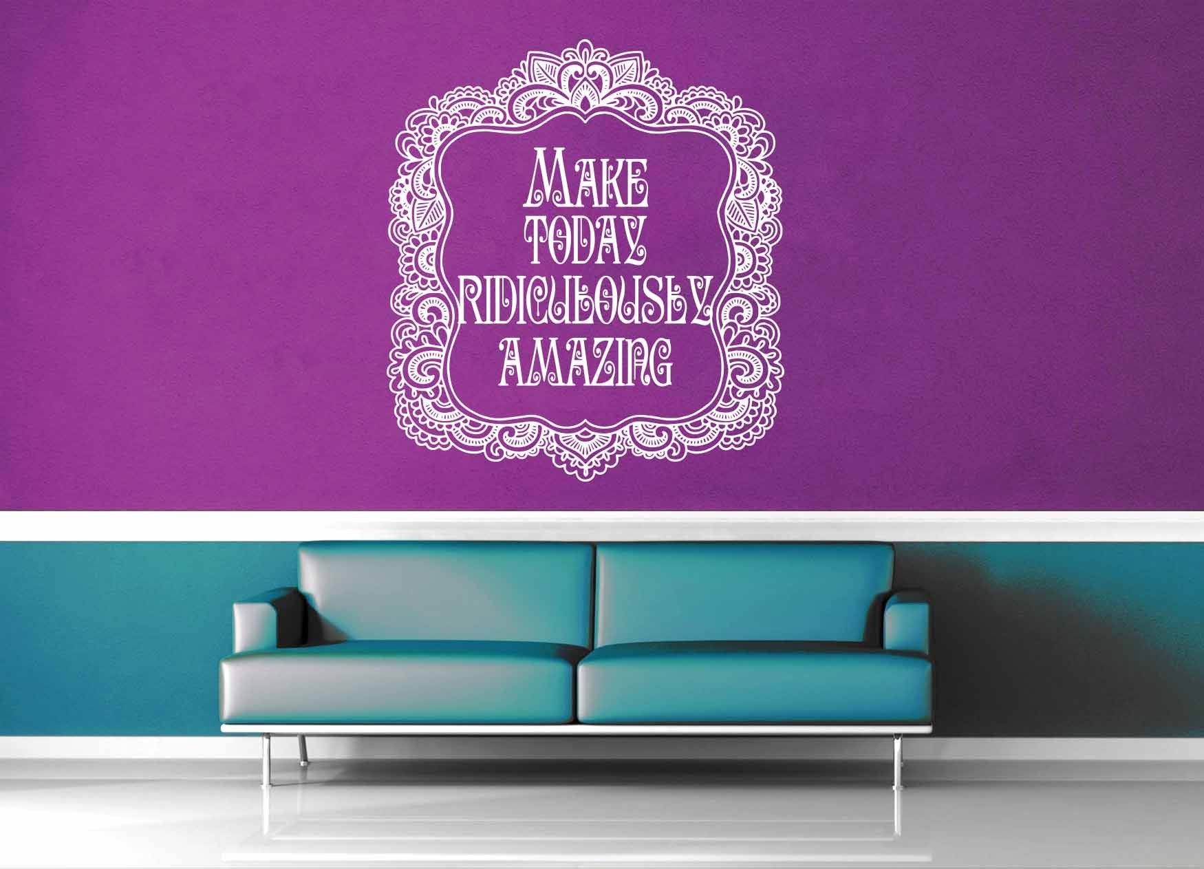 Make Today Ridiculously Amazing - Wall Decal