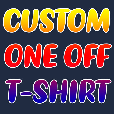Custom One Off T-Shirt
