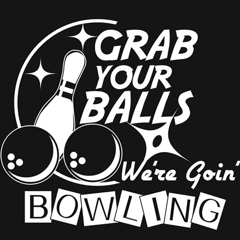 Grab Your Balls We're Goin' Bowling
