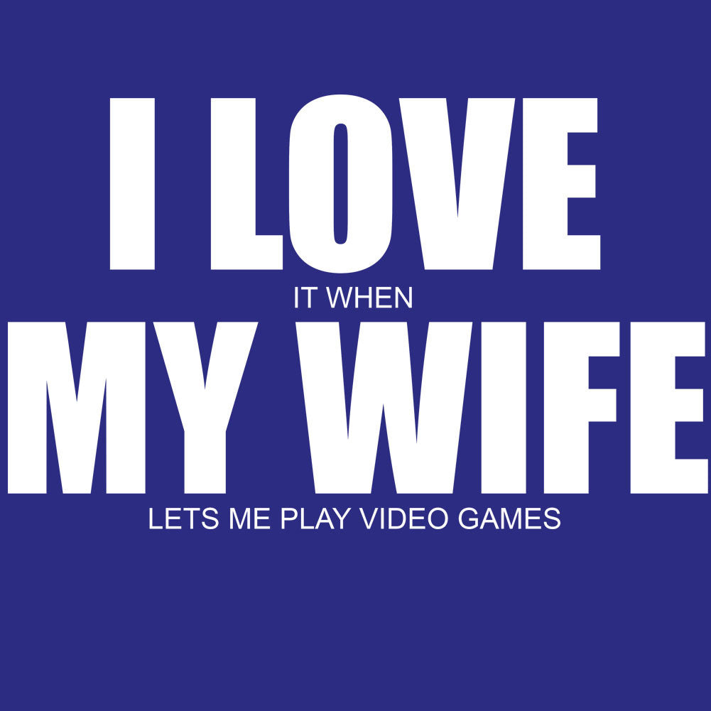 I Love It When My Wife Lets Me Play Video Games