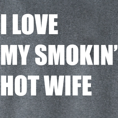 I Love My Smokin' Hot Wife
