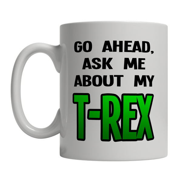 Go Ahead, Ask Me About My T-Rex