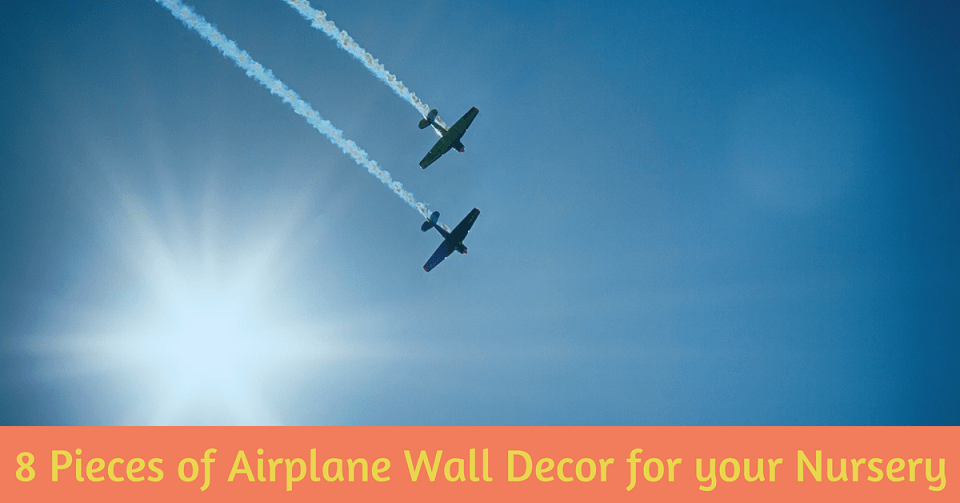 8 Pieces of Airplane Wall Décor for Your Nursery