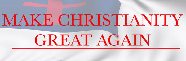 MAKE CHRISTIANITY GREAT AGAIN BUMPER STICKER (Free US Shipping)