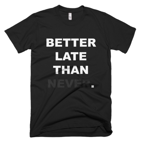 Better Late Than Never T-Shirt (Black)