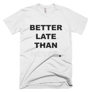 Better Late Than Never T-Shirt (White)
