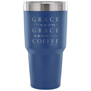 Grace Upon Grace Upon Coffee Tumbler
