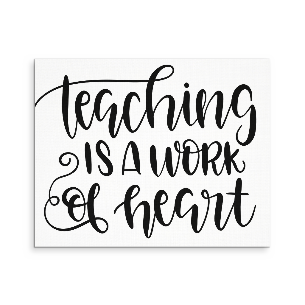 Teaching is a Work of Heart Canvas