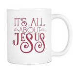 It's All About Jesus 11oz Mug