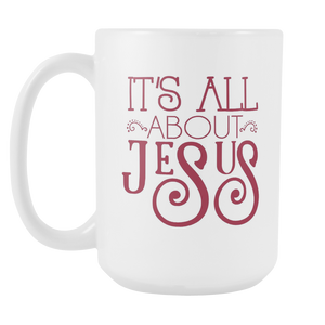 It's All About Jesus 15oz Mug