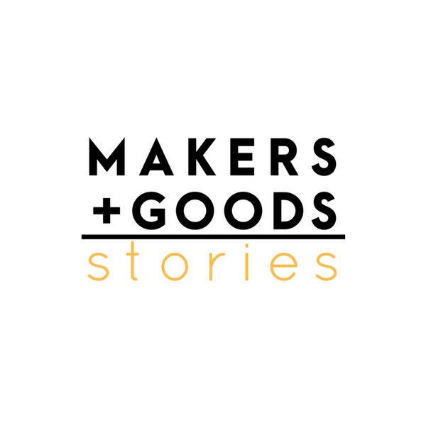 Welcome to Makers & Goods Stories!