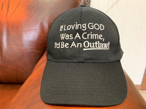 If Loving God was a Crime....I'd be and Outlaw