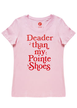 The Deader Than My Pointes Tee - Ethical dancewear and ballet clothing by Cloud and Victory