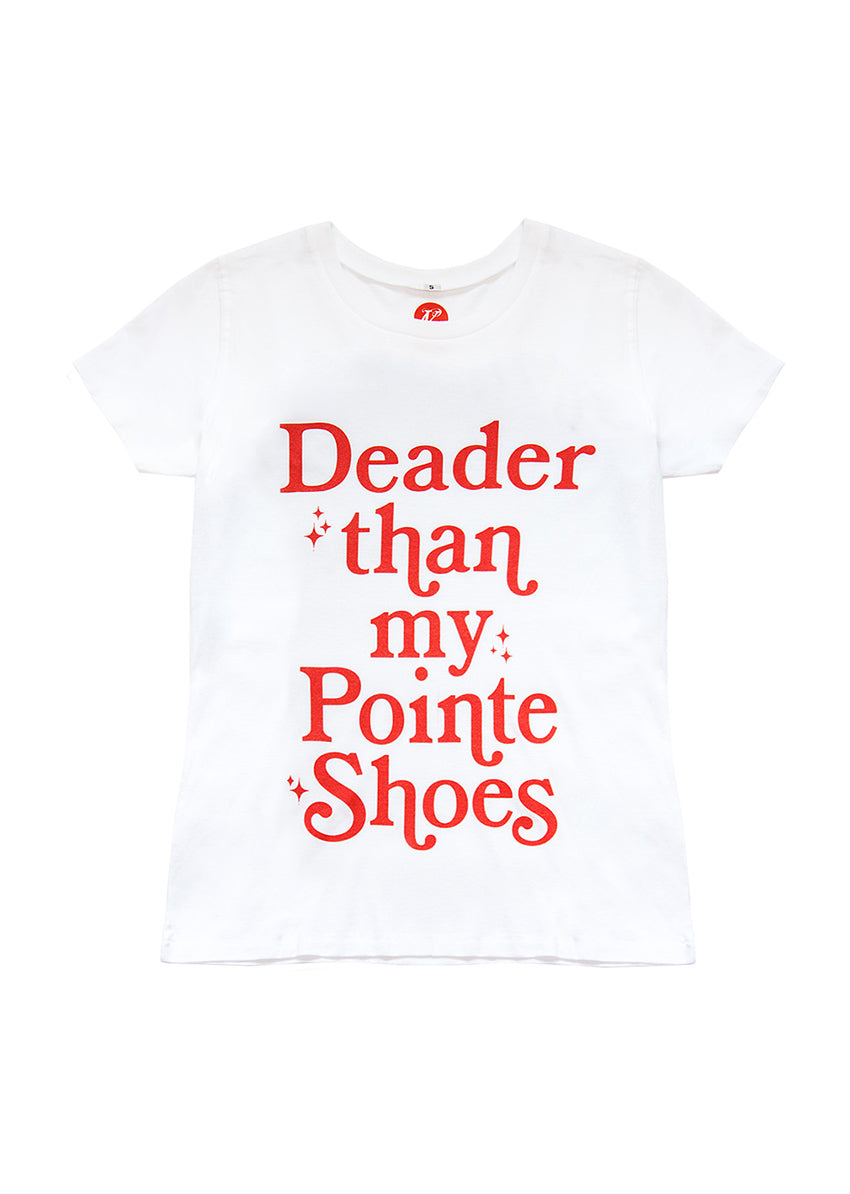 The Deader Than My Pointes Tee - White - Cloud & Victory Online Ballet Clothing and Dancewear