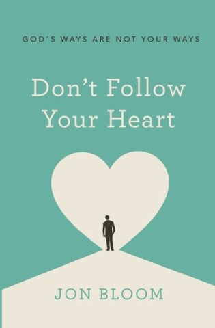 Don't Follow Your Heart: God's Ways are Not Your Ways