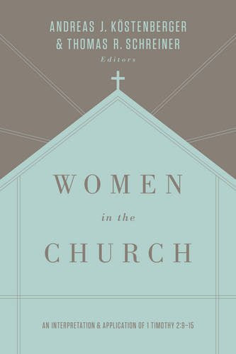 Women in the Church:  An Interpretation and Application of 1 Timothy 2:9-15 3rd Edition