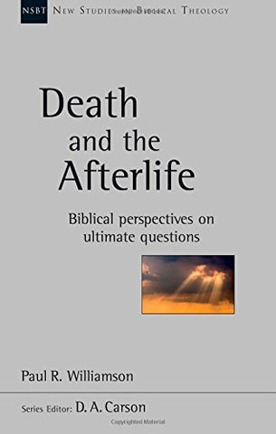 Death and the Afterlife: Biblical Perspectives on ultimate questions.