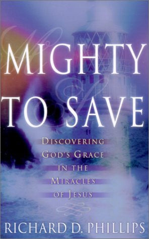Mighty to Save - discovering God's Grace in the Miracles of Jesus