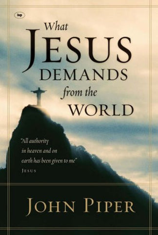"What Jesus Demands from the World: ""All Authority in Heaven and on Earth Has Been Given to Me"" - Jesus"