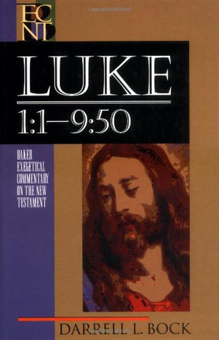 Luke 1:1-9:50 (Baker Exegetical Commentary on the New Testament)