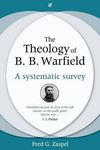 The Theology of B. B. Warfield