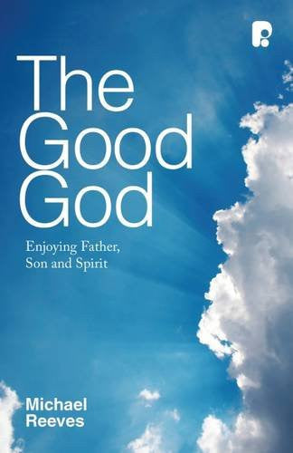 The Good God:  Enjoying Father, Son and Spirit PB