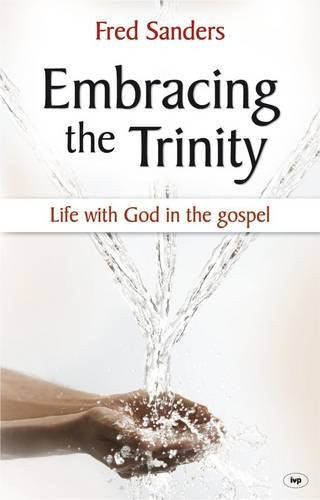 Embracing the Trinity:  Life with God in the Gospel