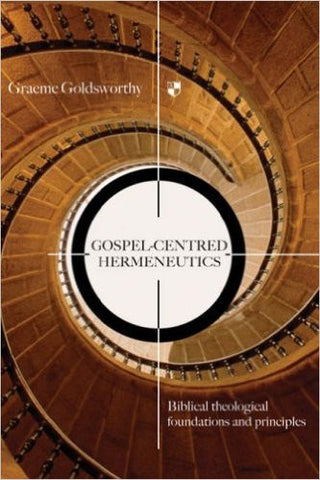Gospel-centred Hermeneutics:  Biblical-theological Foundations and Principles