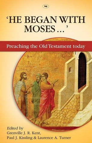 He Began with Moses...:  Preaching the Old Testament Today