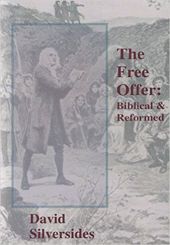 The Free Offer: Biblical & Reformed