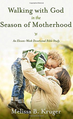 Walking with God in the Season of Motherhood:  N Eleven-Week Devotional Bible Study