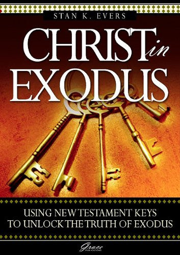 Christ in Exodus: Using New Testament Keys to Unlock the Truth of Exodus