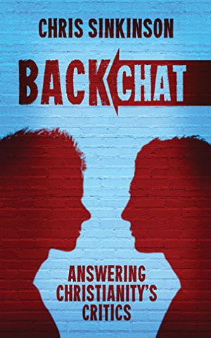 Back Chat:  Answering Christianity's Critics