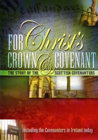 For Christ's Crown & Covenant The Story of the Scottish Covenanters