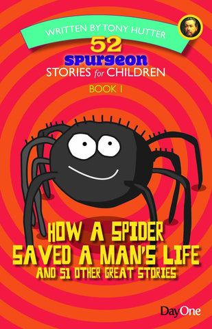 52 Spurgeon Stories for Children Book 1:  How a Spider Saved a Man's Life and 51 Other Great Stories PB
