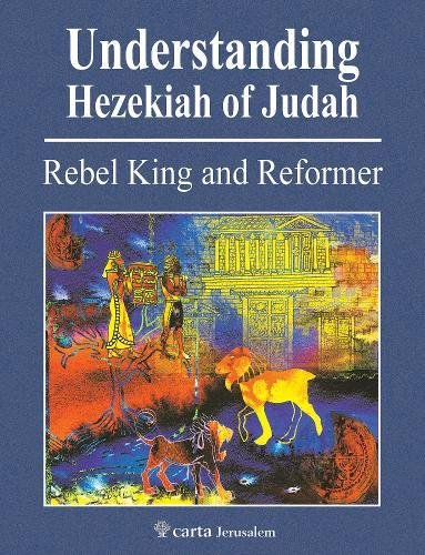 Understanding the Reign of Hezekiah: Glorifying Jerusalem: An Introductory Atlas