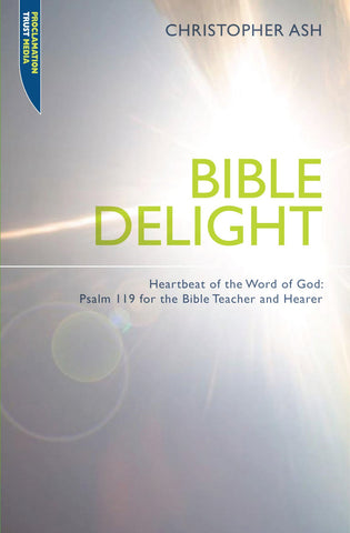 Bible Delight: Heartbeat of the Word of God: Psalm 119 for the Bible Teacher and Bible Hearer