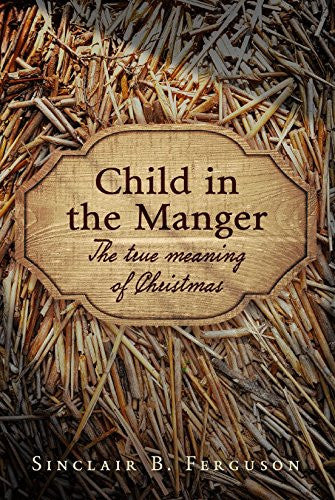 Child in the Manger:  The True Meaning of Christmas HB
