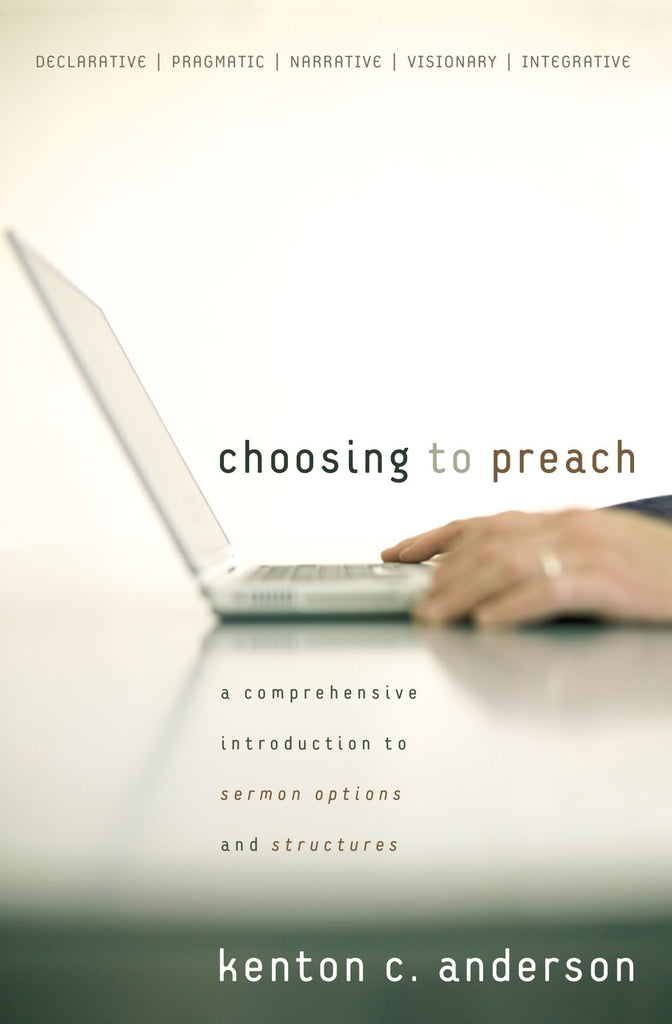 Choosing to Preach: A Comprehensive Introduction to Sermon Options and Structures with CDROM