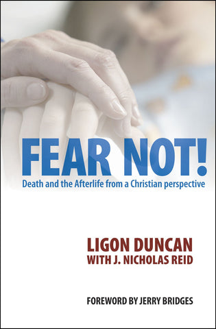 Fear Not!: Death and the Afterlife from a Christian Perspective